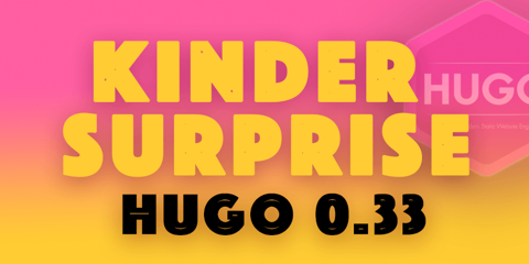Featured Image for Hugo 0.33: The New Kinder Surprise!