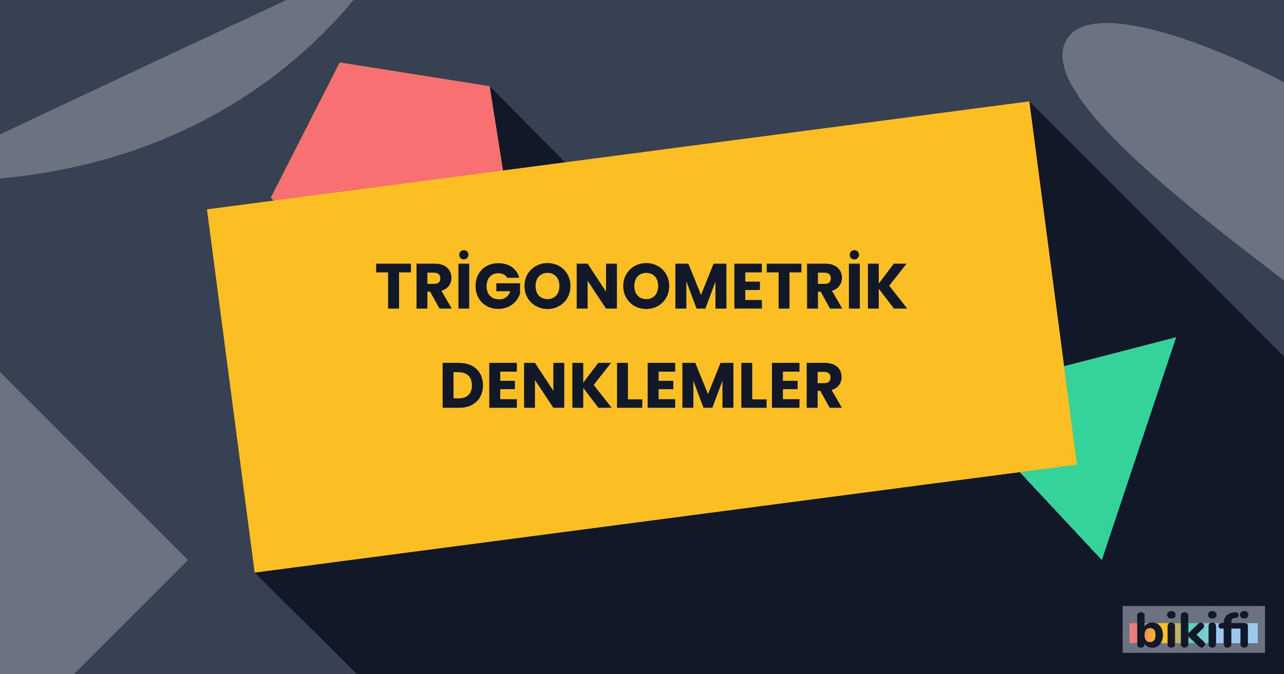Trigonometrik Denklemler