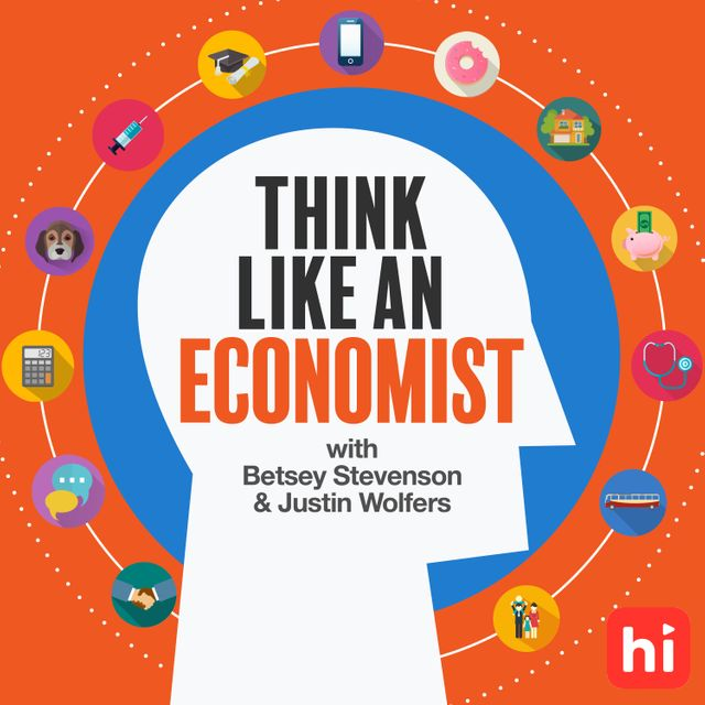 podcast cover of Think Like An Economist by Betsey Stevenson & Justin Wolfers