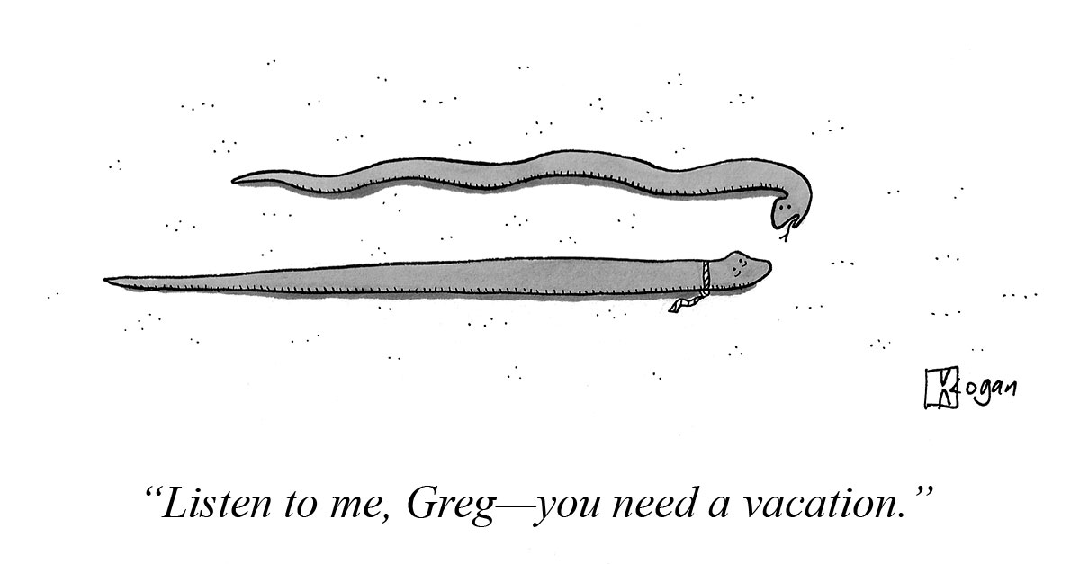 Listen to me, Greg--you need a vacation.