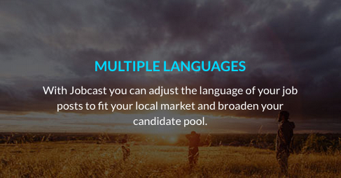 With Jobcast you can adjust the language of your job posts to fit your local market and broaden your candidate pool.