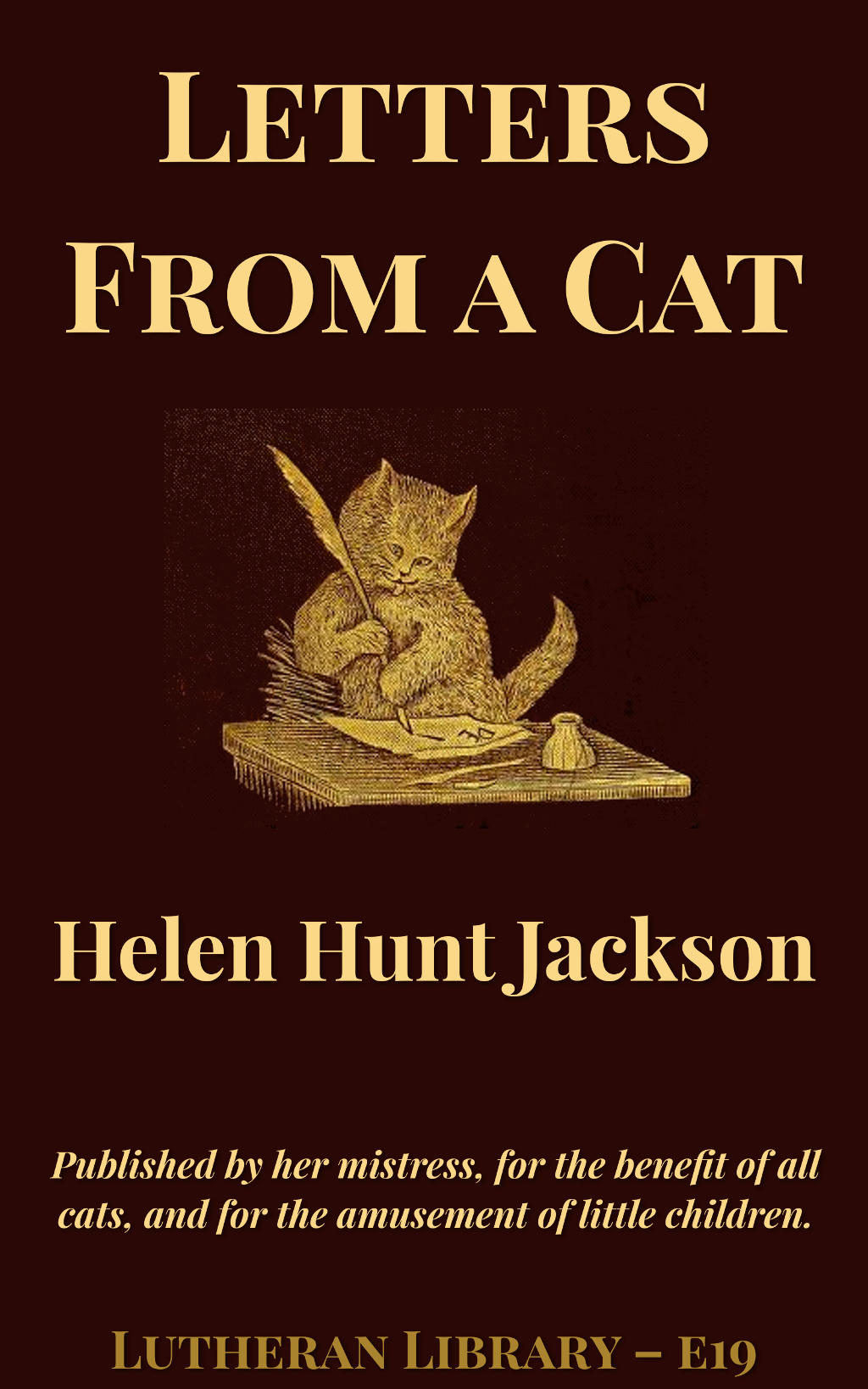 Letters from a cat, published by her mistress for the benefit of all cats and the amusement of little children by Helen Hunt Jackson