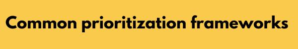 common prioritization frameworks