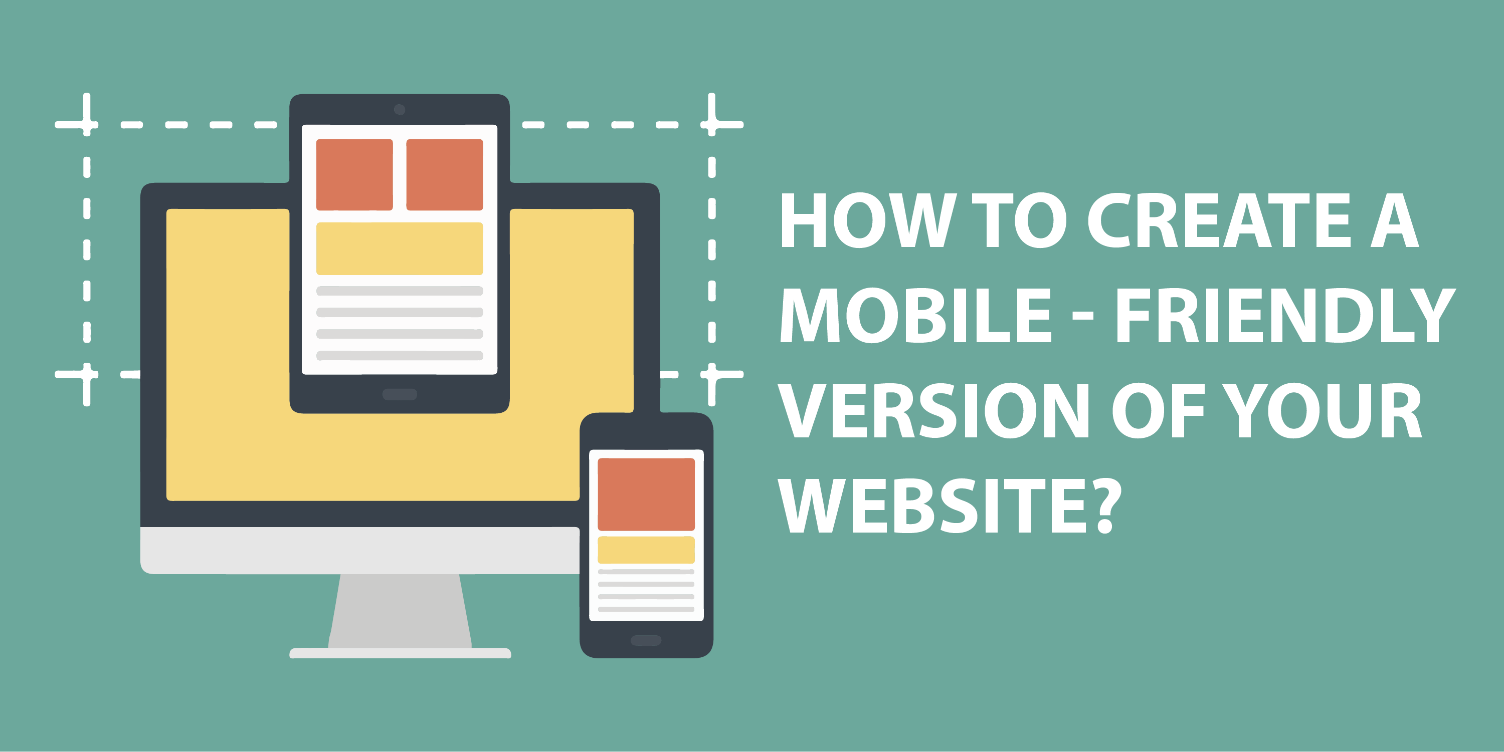 HOW TO CREATE A MOBILE-FRIENDLY VERSION OF YOUR WEBSITE