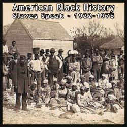 Various speakers - American Black History: Slaves Speak 1932-1975