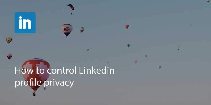 How to Control LinkedIn Profile Privacy