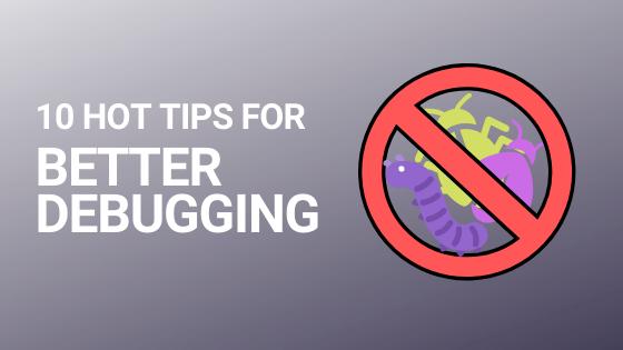 Blog header image for 10 tips for better debugging