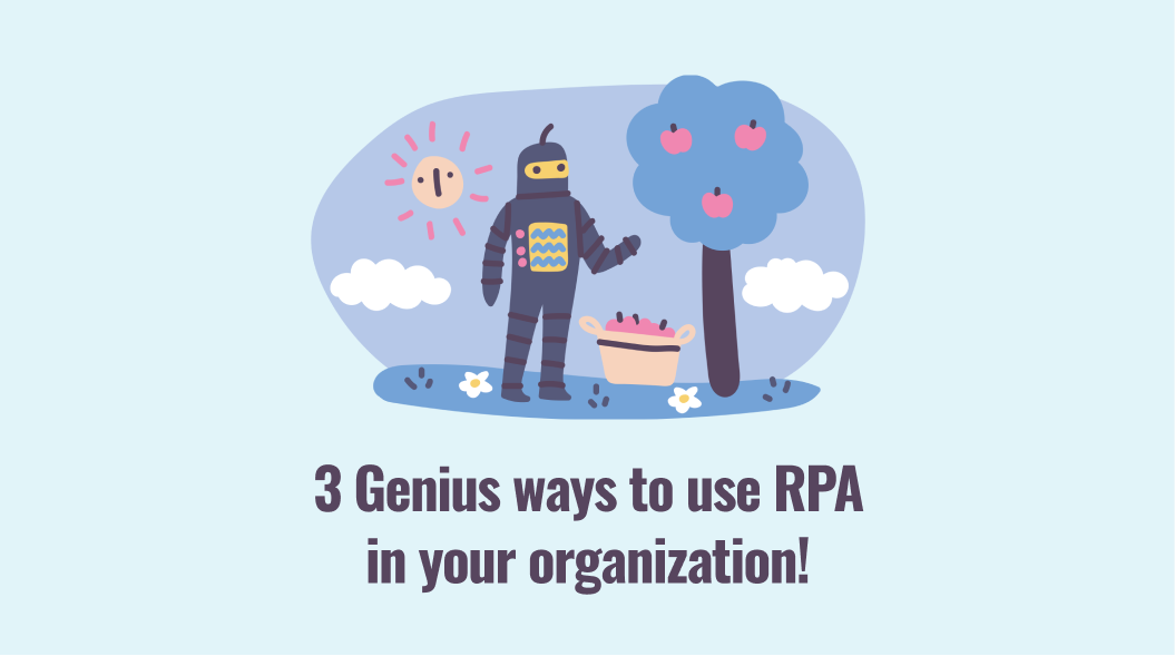 3 Genius ways to use RPA in your organization
