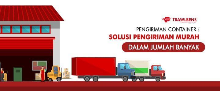 Pengiriman Jumlah Besar Lebih Murah dengan Container