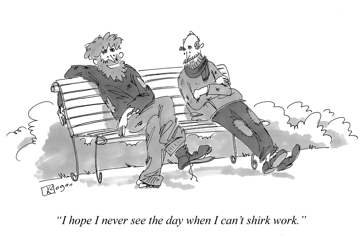 I hope I never see the day when I can't shirk work.