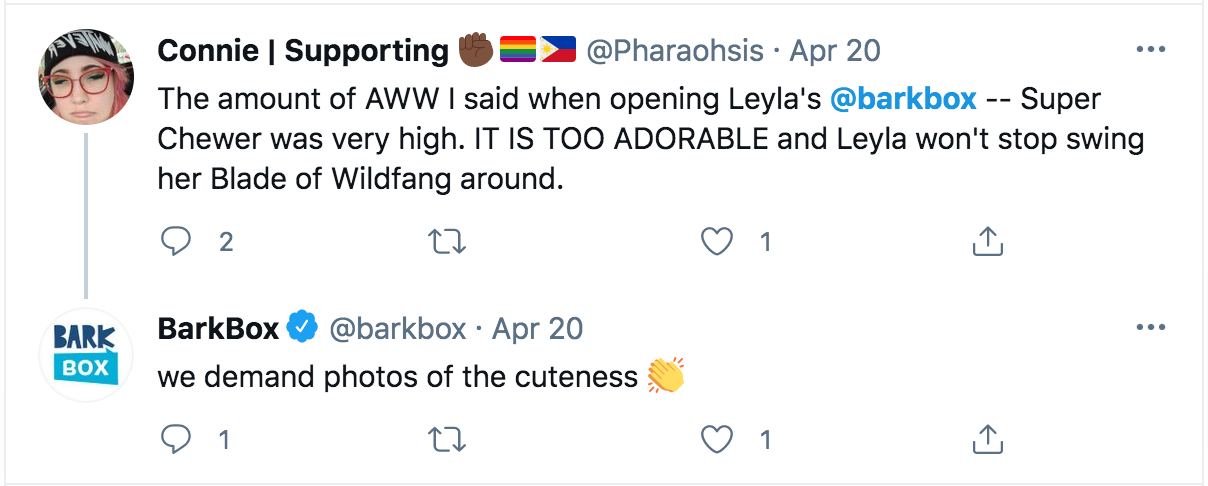 "@BarkBox responding to a positive tweet with ""we demand photos of the cuteness."""