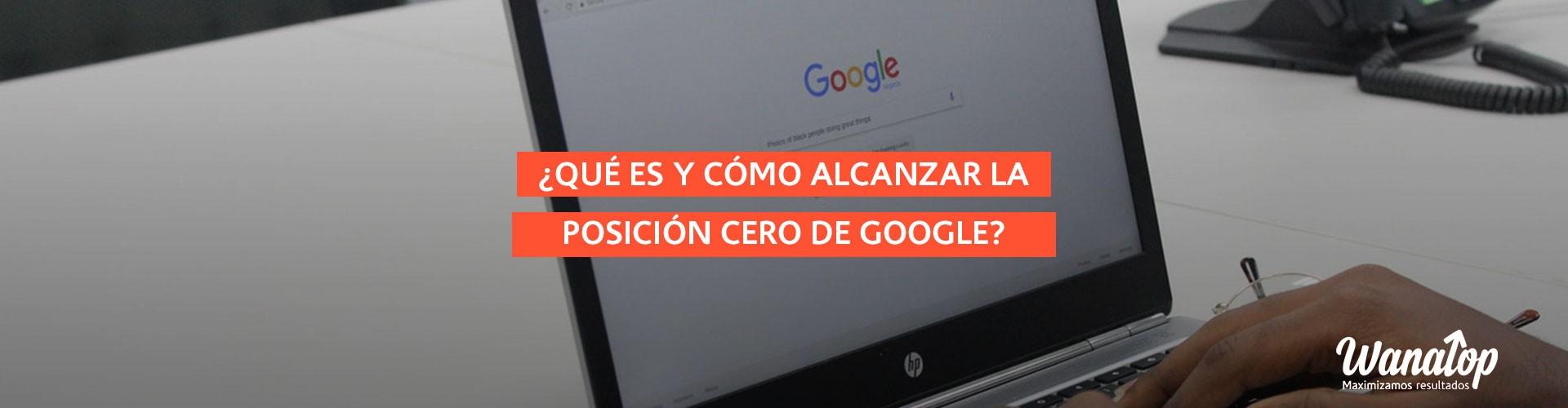 ¿Qué es y cómo alcanzar la posición cero de Google?