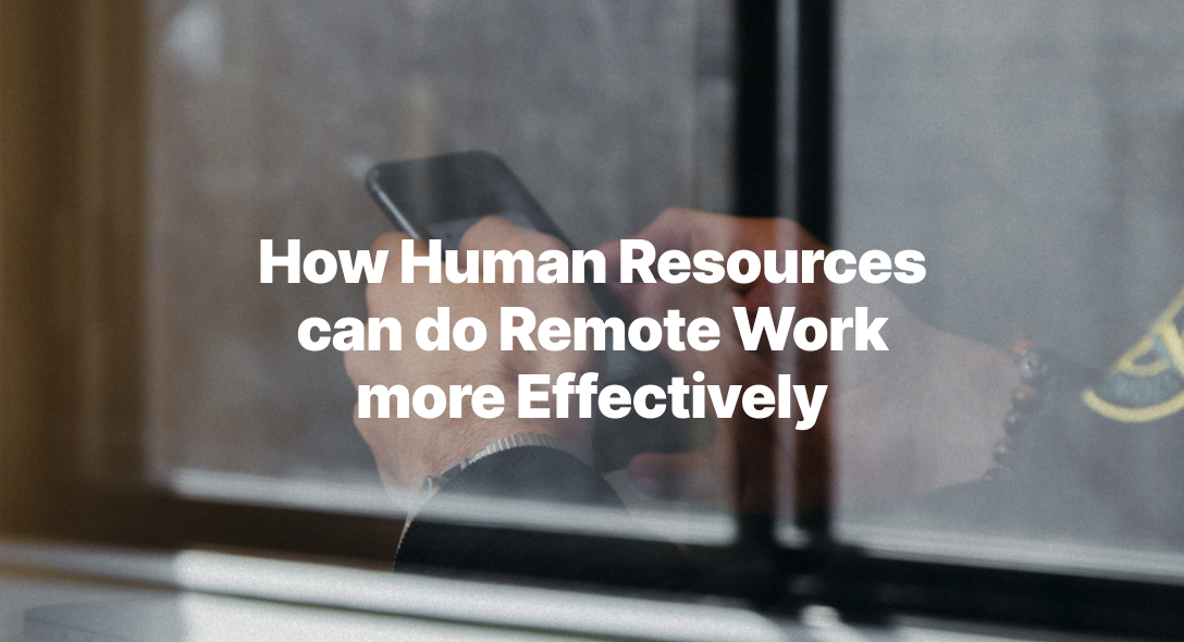How Human Resources can do Remote Work more Effectively