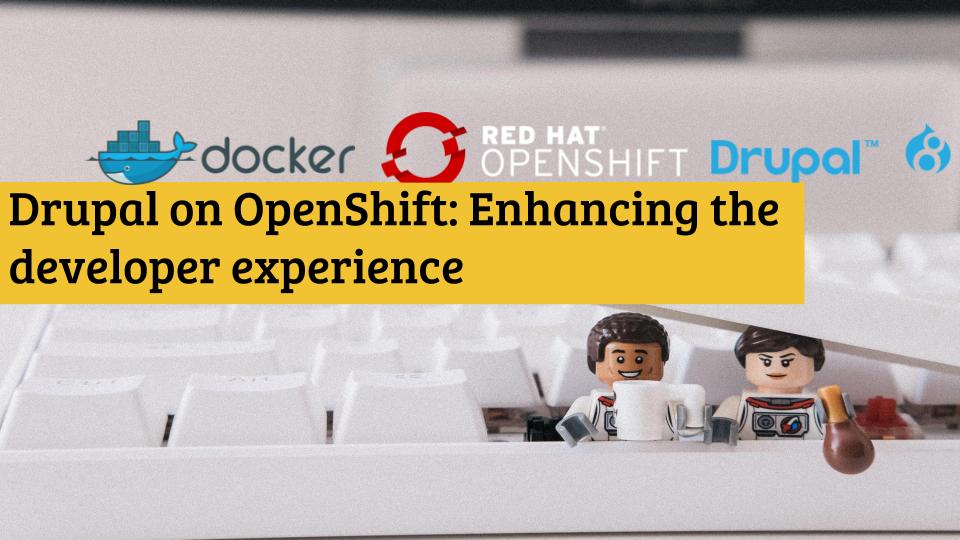 Drupal on OpenShift: Enhancing the developer experience