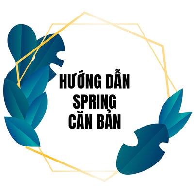 「Spring」Hướng dẫn lập trình Spring căn bản cho người mới