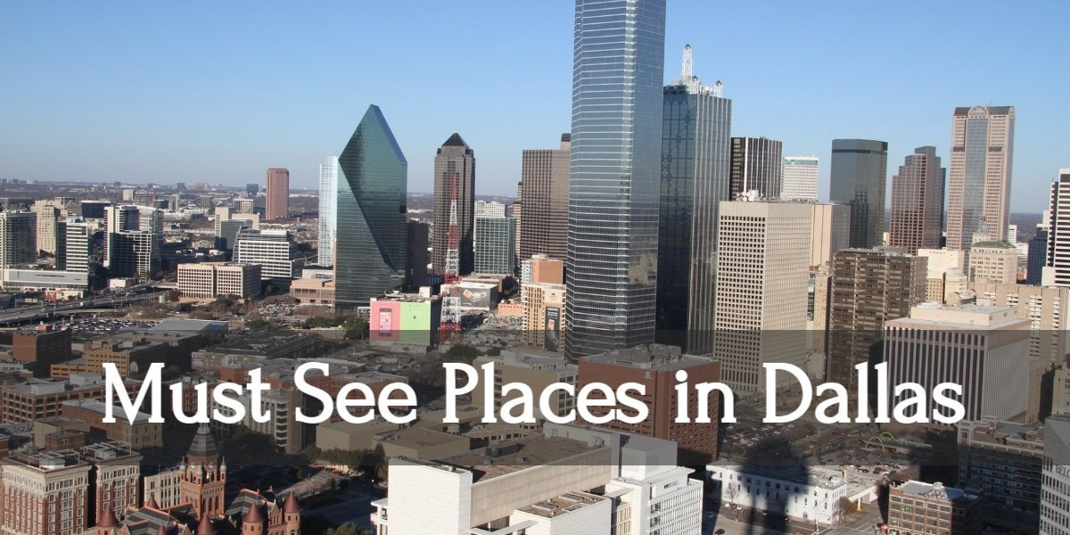Tips & Awesome Must See Destinations in Dallas, Texas