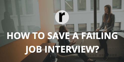 7 Tactics to Save a Failing Job Interview