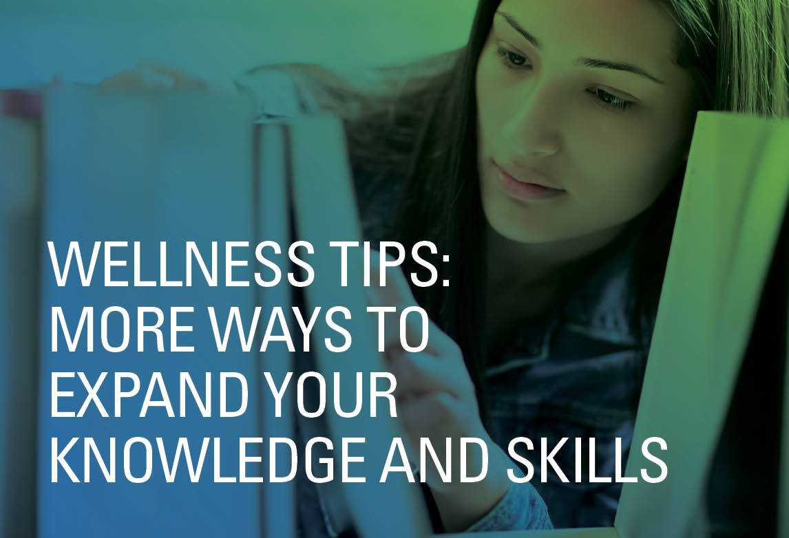 Wellness Tips: More Ways to Expand Your Knowledge and Skills