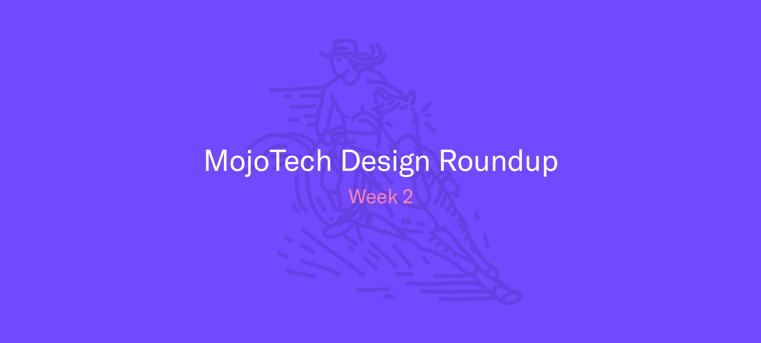MojoTech Design Roundup week 2