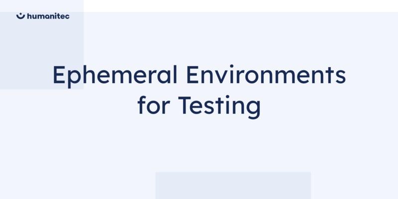 Ephemeral Environments for Testing