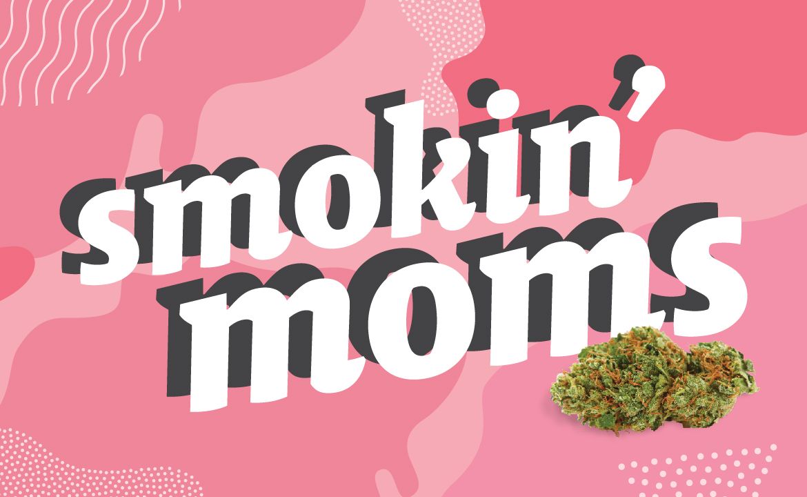 Celebrating Mother's Day With Smokin' Moms!