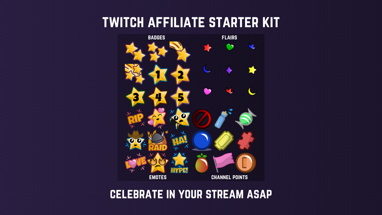 Twitch Affiliate Starter Kit. Celebrate in your stream ASAP.