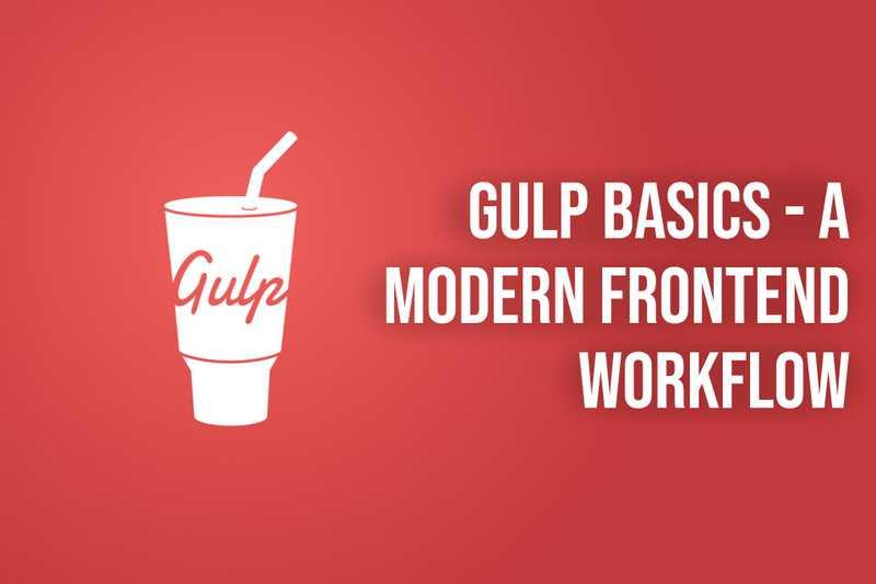 Gulp Basics - A Modern Frontend Workflow