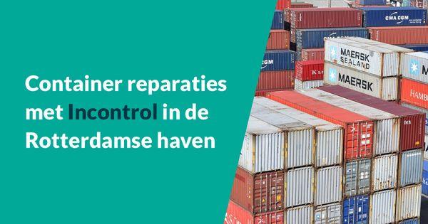 Container reparaties met Incontrol in de Rotterdamse haven