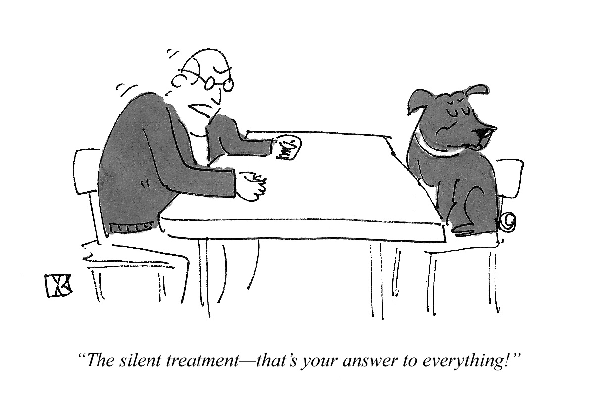The silent treatment--that's your answer to everything!