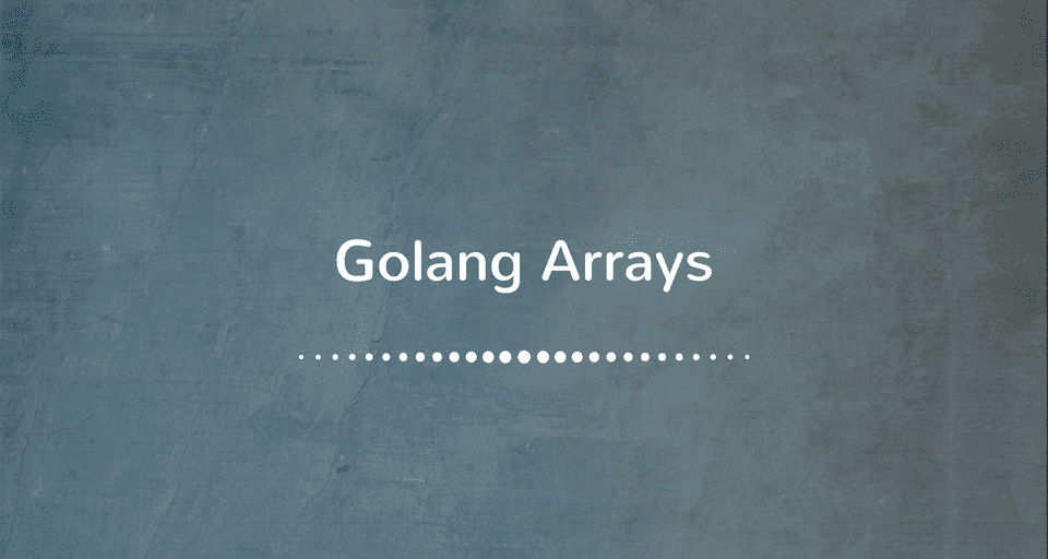 Working with Arrays in Golang