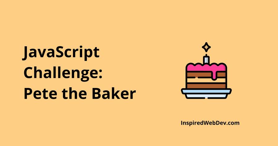 JS Challenge 5: Pete the baker