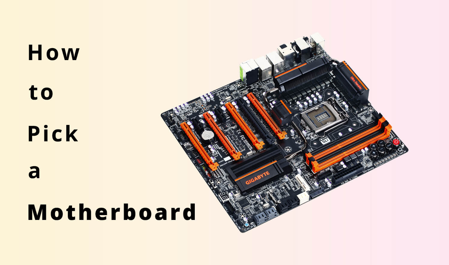 How to Pick a Motherboard: The Definitive Guide