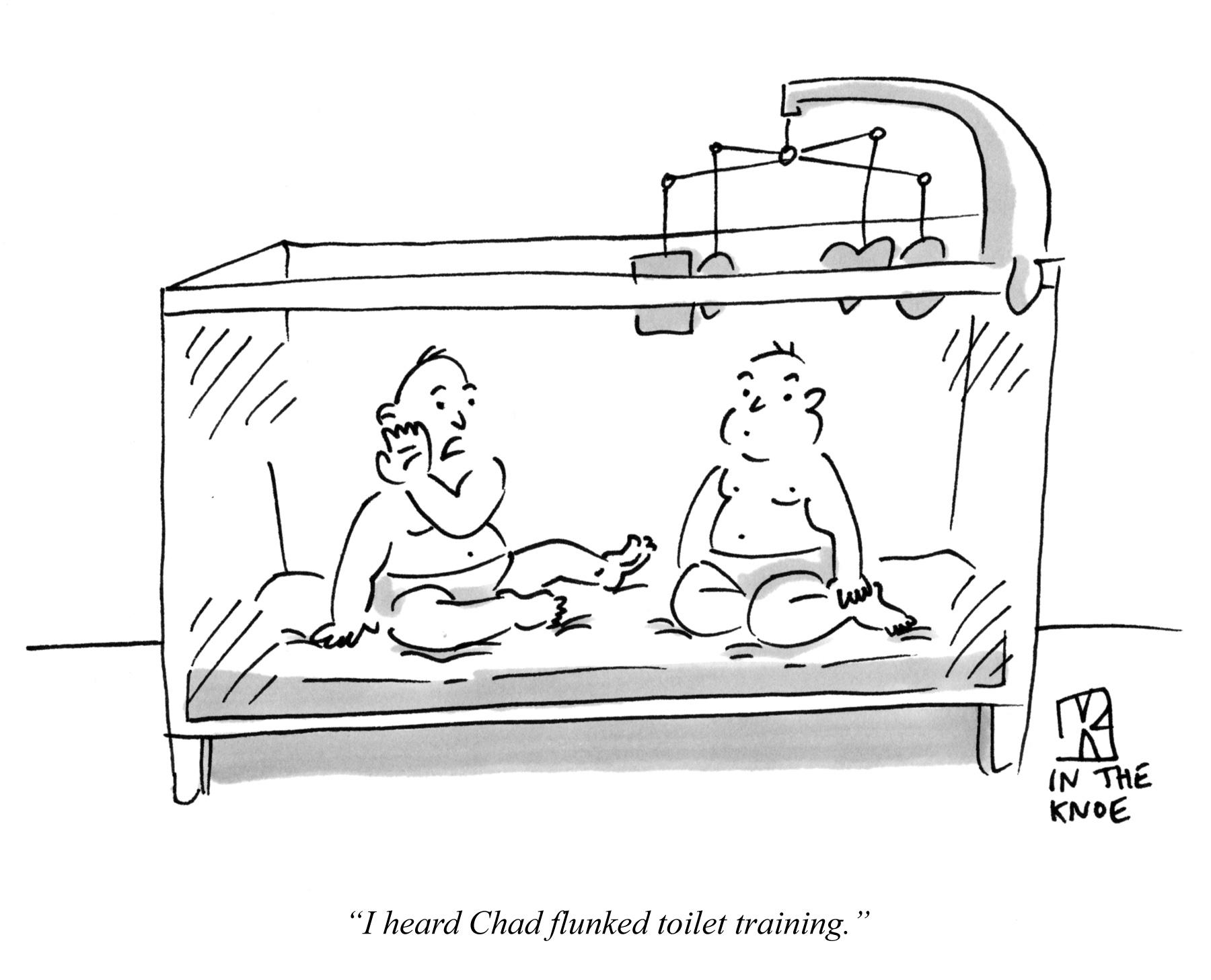 I heard Chad flunked toilet training.