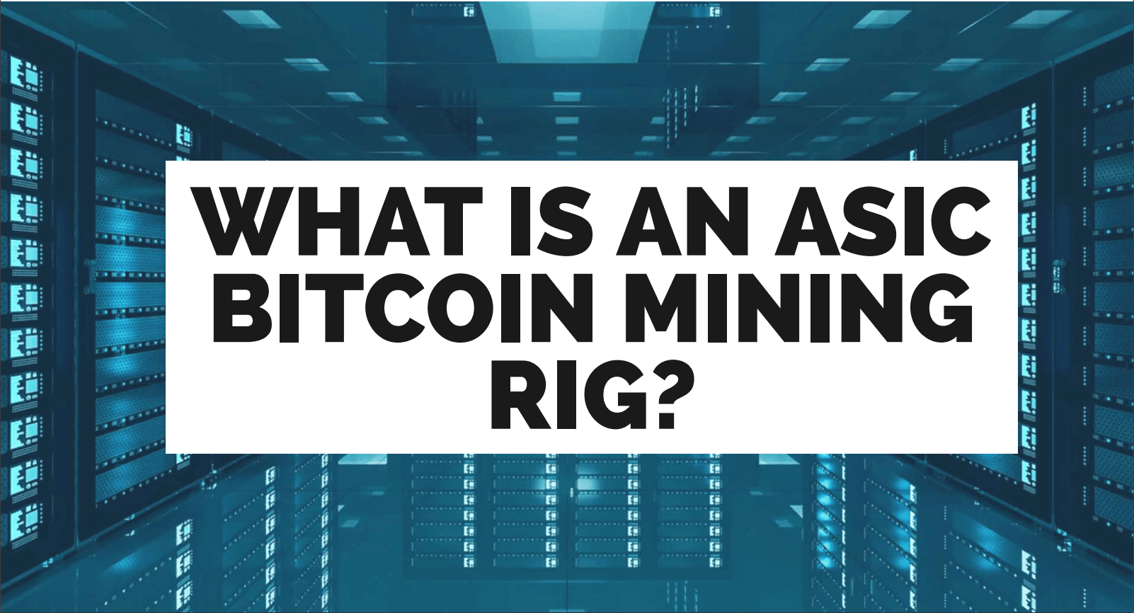 What Is An ASIC Bitcoin Mining Rig?