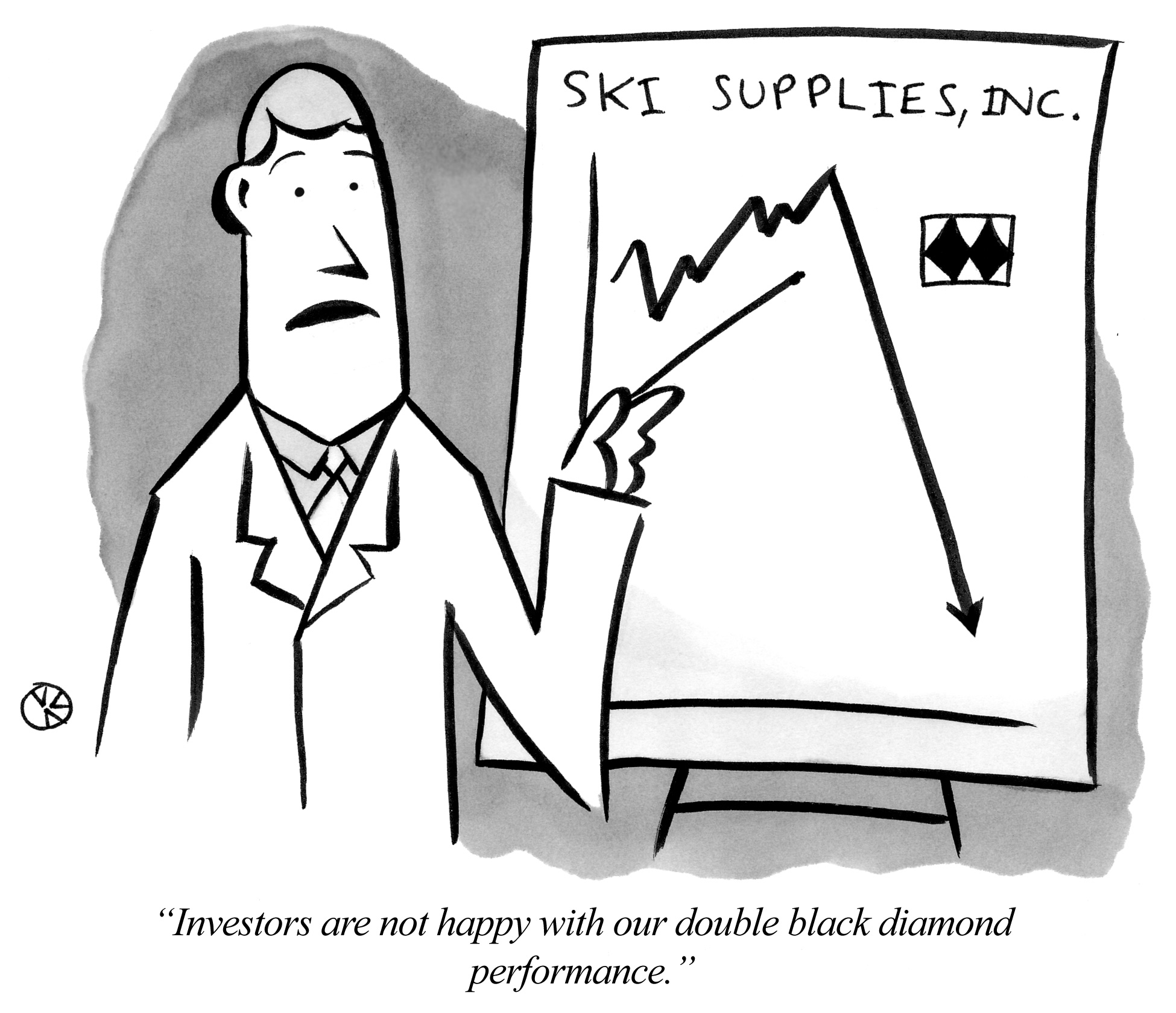Investors are not happy with our double black diamond performance.