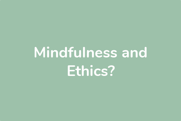 Mindfulness and Ethics?