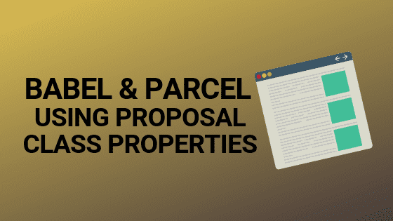 Article hero image including title Babel and Parcel using proposal class properties
