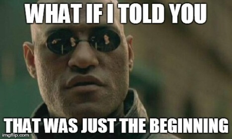 what if I told you that was just the beginning meme