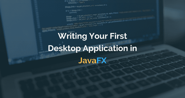 Writing your first desktop application in JavaFX