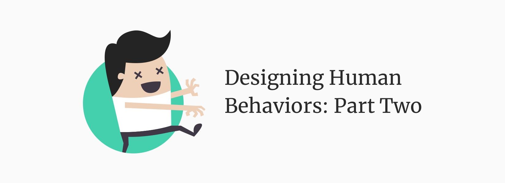 Designing Human Behaviors: Part Two