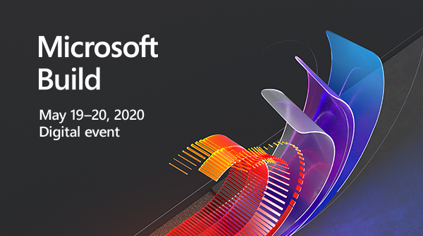 Microsoft Build, May 19–20, 2020, Digital event