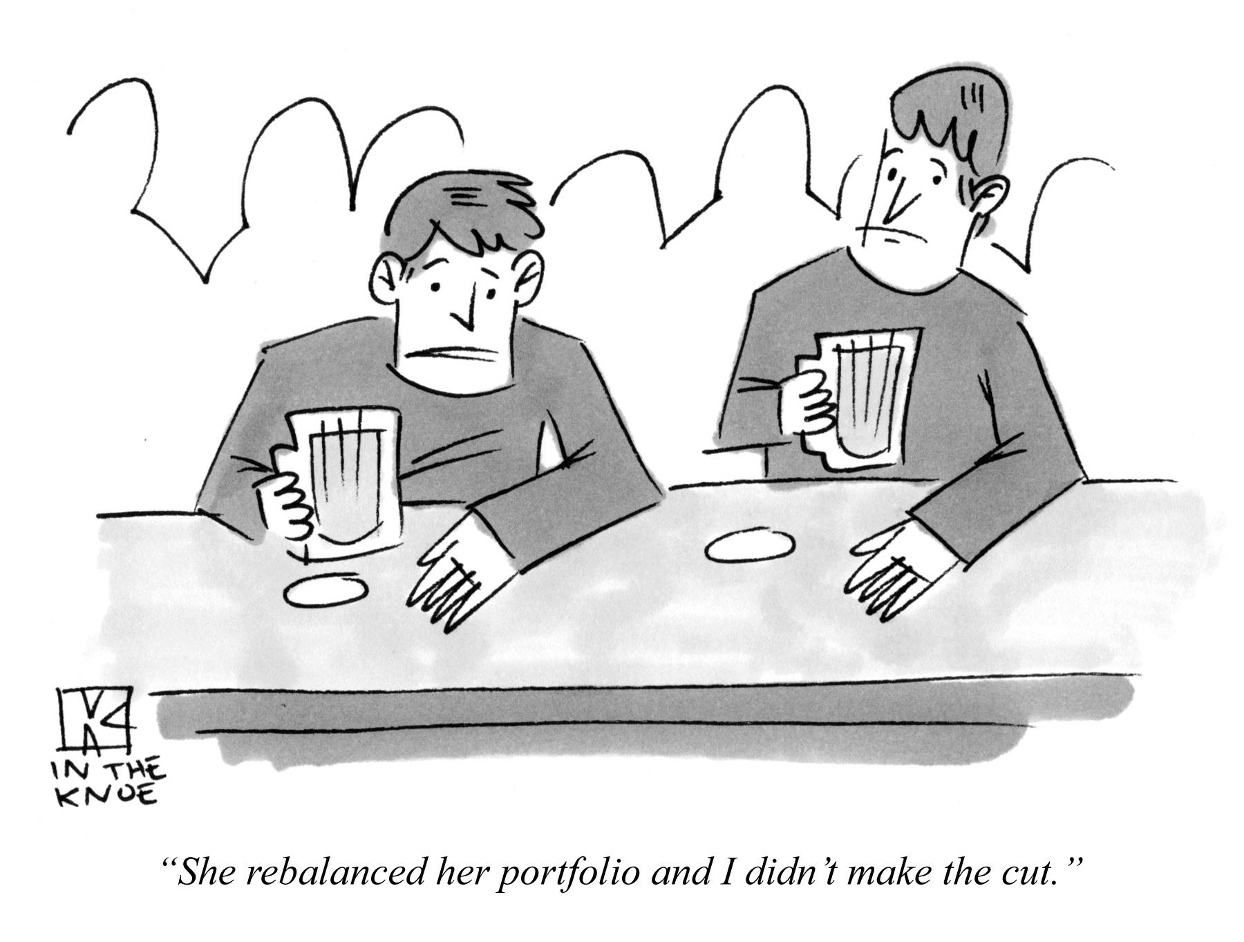 She rebalanced her portfolio and I didn't make the cut.