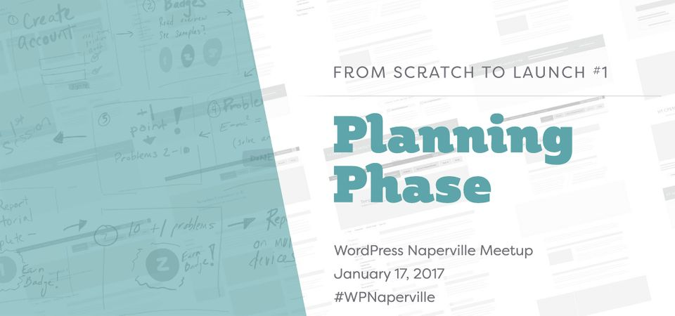 title of the talk in Naperville, From Scratch to Launch \#1 Planning Phase