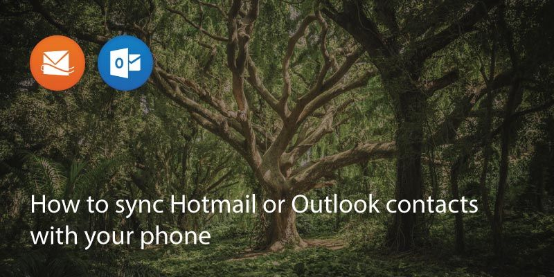 How To Sync Hotmail or Outlook Contacts With Your Phone