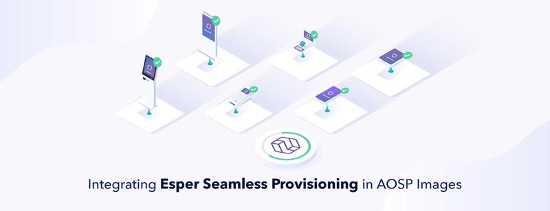 Integrating Esper Seamless Provisioning in AOSP Images