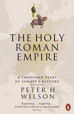 The Holy Roman Empire : A Thousand Years of Europe's History - Peter H. Wilson