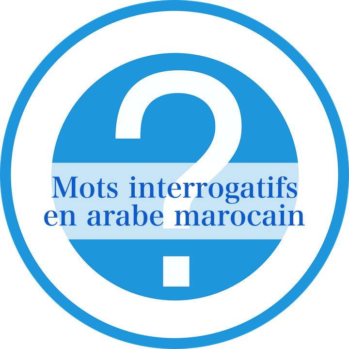 Mots interrogatifs en arabe marocain