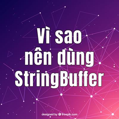 「Java」Vì sao nên sử dụng StringBuffer