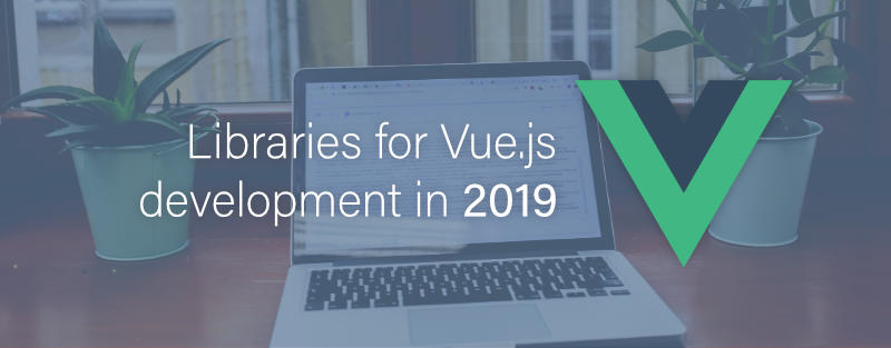 11 Libraries for Vue Development in 2019