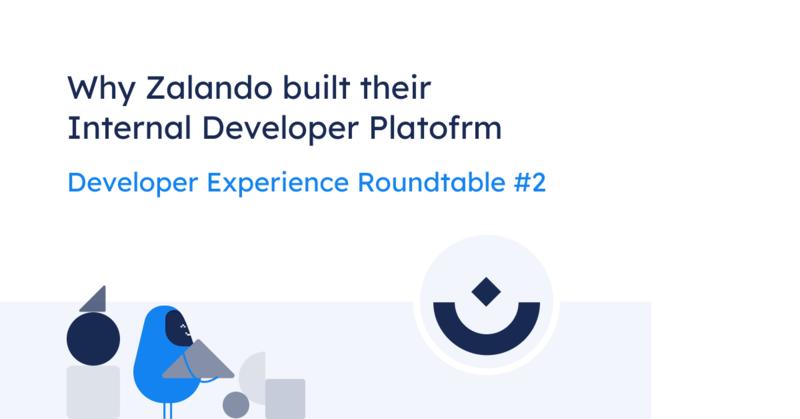 Why Zalando built their Internal Developer Platform